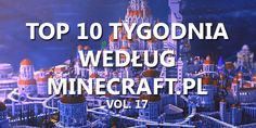 Top 10 Tygodnia vol. 17 - http://minecraft.pl/16413,top-10-tygodnia-vol-17