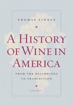 A History of Wine in America, Volume 1: From the Beginnings to Prohibition by Thomas Pinney. Save 1 Off!. $36.60. Publication: September 17, 2007. Publisher: University of California Press; 2nd Revised edition edition (September 17, 2007)