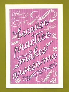 Because Practice Makes Awesome 11x17 Poster Print  by Earmark, $ 25.00 >> Available in other colors too!