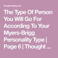 The Type Of Person You Will Go For According To Your Myers-Brigg Personality Type | Page 6 | Thought Catalog