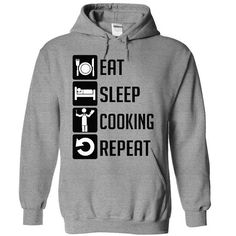 EAT, SLEEP, COOKING AND REPEAT T Shirts, Hoodies, Sweatshirts. CHECK PRICE ==► https://www.sunfrog.com/Sports/EAT-SLEEP-COOKING-AND-REPEAT--Limited-Edition-4182-SportsGrey-9410950-Hoodie.html?41382