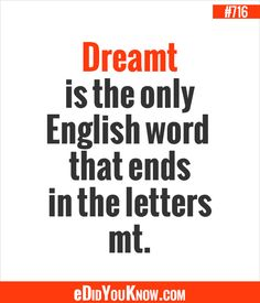 http://edidyouknow.com/did-you-know-716/ Dreamt is the only English word that ends in the letters mt.
