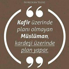Kafir üzerine planı olmayan müslüman, kardeşi üzerine plan yapar.  [Nureddin Yıldız]  #nurettinyıldız #söz #müslüman #kardeş #plan #nureddinyıldız #kafir #gavur #islam #sözler #türkiye #ilmisuffa