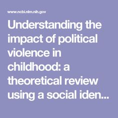 Understanding the impact of political violence in childhood: a theoretical review using a social identity approach.  - PubMed - NCBI