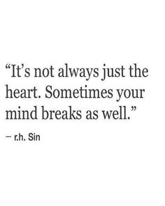 """Life Quotes : QUOTATION - Image : Quotes about Love - Description """"It's not always just the heart. Sometimes you mind breaks as well"""" -r. Sin Sharing is Caring - Hey can you Share this Quote Sin Quotes, Quotes Deep Feelings, Poem Quotes, Words Quotes, Quotes To Live By, Sad Life Quotes, Sad Words, Its Me Quotes, Lost Soul Quotes"""