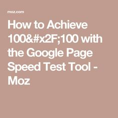 How to Achieve 100/100 with the Google Page Speed Test Tool - Moz Google Page, Seo Ranking, Speed Test, Site Internet, Search Engine, The 100, How To Apply, Tools, Hat
