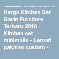 Harga Kitchen Set Gavin Furniture Terbaru 2016 | Kitchen set minimalis - Lemari pakaian custom - HPL duco dan Laker terbaik