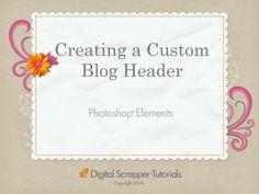 Creating A Custom Blog Header in Photoshop Elements by Digiscrap101 - Kayla Lamoreaux