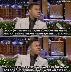 """John Boyega: """"I look my friends to the London Premiere, and after the premiere they were just like """"Yo, John! I never knew you were in the movie for so long; I thought you were an extra!"""""""""""