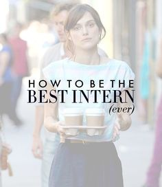 For all you college students out for the summer: How to Be the Best Intern