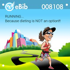 RUNNING... Because dieting is NOT an option!!!