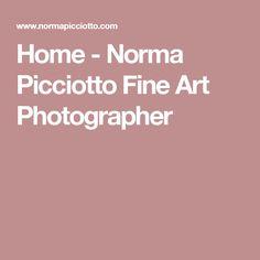Home - Norma Picciotto Fine Art Photographer