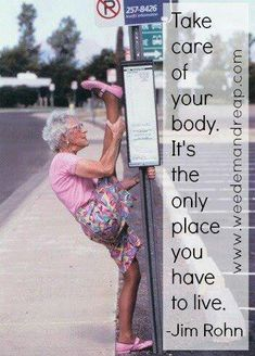Take care of your body. It's the only place you have to live. http://howtolosefatgainmuscle.com