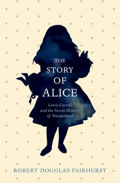 The Story of Alice: Lewis Carroll and the Secret History of  Wonderland (Aug)