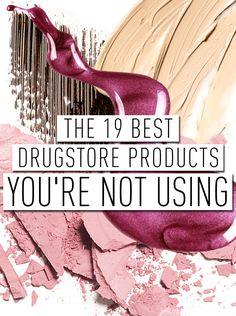 The 19 Best Drugstore Products You're Not Using