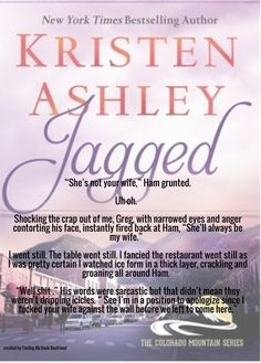 Jagged ~ Kristen Ashley Kristen Ashley Books, Colorado Mountains, Book Boyfriends, Righteousness, Book Lists, Book Series, Book Quotes, Bestselling Author