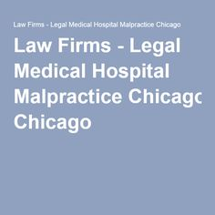 Law Firms - Legal Medical Hospital Malpractice Chicago