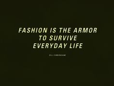 Fashion Is The Armor To Survive Everyday Life.