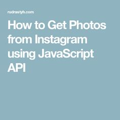 How to Get Photos from Instagram using JavaScript API