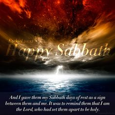 Moreover also I gave them my sabbaths, to be a sign between me and them, that they might know that I am the LORD that sanctify them.  (Ezekiel 20:12)