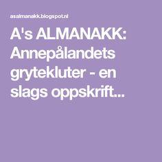A's ALMANAKK: Annepålandets grytekluter - en slags oppskrift...