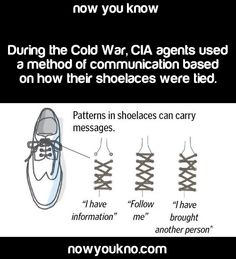 What? The CIA agents used to use a method of communication based on how their shoe laces were tied.