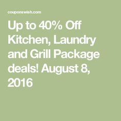 Up to 40% Off Kitchen, Laundry and Grill Package deals! August 8, 2016