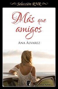 Más que amigos // Ana Álvarez // Romance actual // Novela romántica de Selección RNR