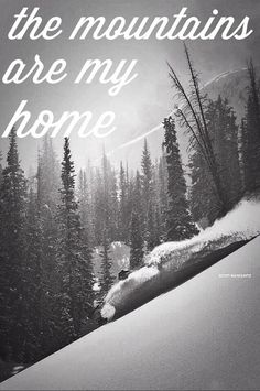 """The mountains are my home."" #Inspiration #Quote"