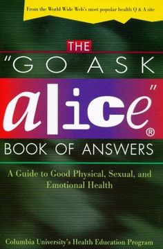 "The ""Go Ask Alice"" Book of Answers: A Guide to Good Physical, Sexual, and Emotional Health from Columbia University's Health Education Program - This is a good resource for health educators working with teens. http://www.ebooknetworking.net/books_detail-0805055703.html"