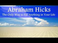 Abraham Hicks - Fastest Way to Fix Anything in Your Life - YouTube  8/7/15