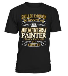 Automotive Spray Painter - Skilled Enough To Become #AutomotiveSprayPainter