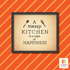 A messy kitchen is a sign of happiness! #Kitchen #Sign #Happiness
