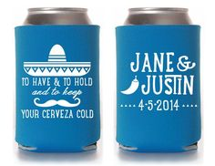 Beer coozie wedding favor- the wedding favor everyone will use! Add personalized graphics and fun quotes for charm