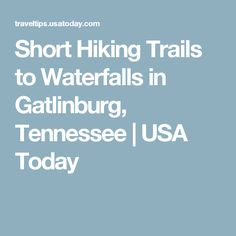 Short Hiking Trails to Waterfalls in Gatlinburg, Tennessee | USA Today