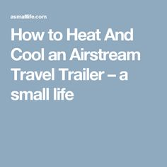 How to Heat And Cool an Airstream Travel Trailer – a small life