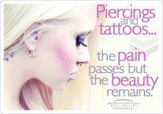 #Piercings and #Tattoos : the #Pain passes but the #Beauty remains
