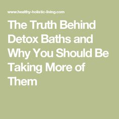 The Truth Behind Detox Baths and Why You Should Be Taking More of Them