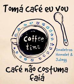 tomá café eu vooou, café não costuma faiá