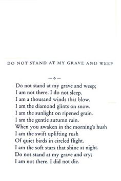 Do Not Stand At My Grave And Weep.