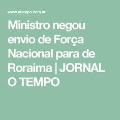 Ministro negou envio de Força Nacional para de Roraima | JORNAL O TEMPO