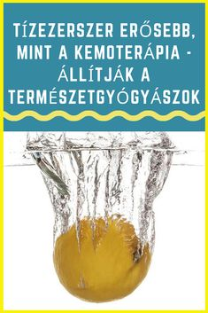 Tízezerszer erősebb, mint a kemoterápia - állítják a természetgyógyászok Jaba, Alcoholic Drinks, The Cure, Medicine, Health, Life, Food, Liquor Drinks, Alcoholic Beverages