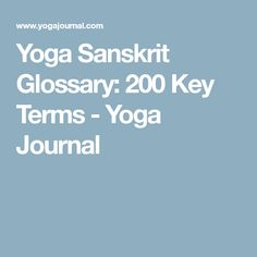 Yoga Sanskrit Glossary: 200 Key Terms - Yoga Journal