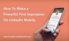 4 Tips How to make a powerful first impression on LinkedIn Mobile.