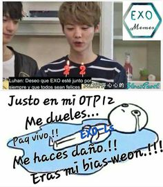 Read from the story EXO Memes by YeolNick (SiPopoSi) with reads. Ow :'( pinche luhan :'u Got7, Exo Bts, Bts And Exo, Chanbaek, Bts Memes, Memes Chinos, Gu Family Books, Together Lets, Memes Funny Faces