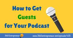 TSE 103: How to Get Guests for Your Podcast www.360entrepreneur.net/episode103 #podcast #podcasting #podcaster Top Entrepreneurs, Online Marketing, Author, Writers