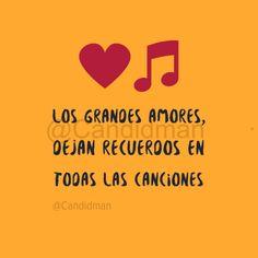 Los grandes amores dejan recuerdos en todas las canciones. @Candidman #Frases Amor Canciones Candidman Música Recuerdos Reflexión @candidman