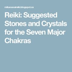 Reiki: Suggested Stones and Crystals for the Seven Major Chakras