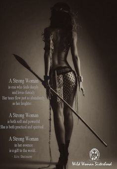A strong woman is one who feels deeply and loves fiercely. Her tears flow just as abundantly as her laughter.  A strong woman is both soft and powerful. She is both practical and spiritual.  A strong woman in her essence is a gift to the world. - Ritu Ghatourey  WILD WOMAN SISTERHOOD™