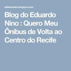 Blog do Eduardo Nino : Quero Meu Ônibus de Volta ao Centro do Recife